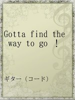 Gotta find the way to go !