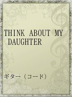 THINK ABOUT MY DAUGHTER