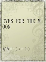 EYES FOR THE MOON