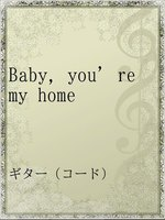 Baby,you're my home