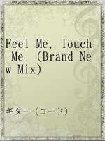 Feel Me,Touch Me (Brand New Mix)