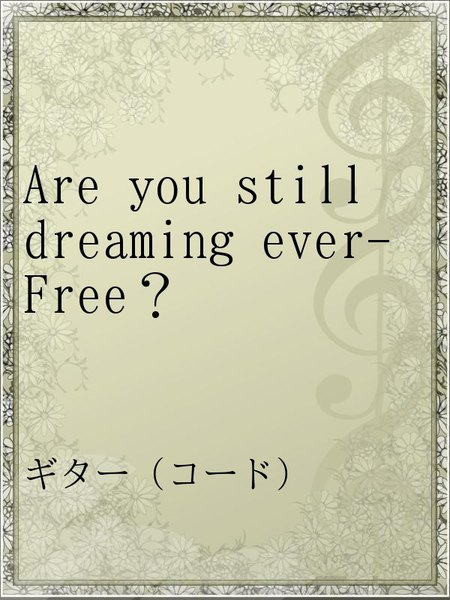 Are you still dreaming ever-Free?