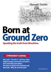 Born at Ground Zero:Speaking the truth from Hiroshima