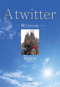A twitter -続Episode-