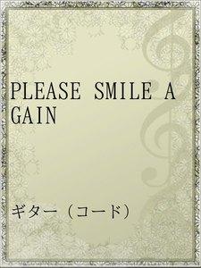 PLEASE SMILE AGAIN
