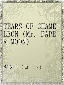 TEARS OF CHAMELEON(Mr. PAPER MOON)