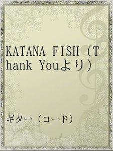 KATANA FISH(Thank Youより)
