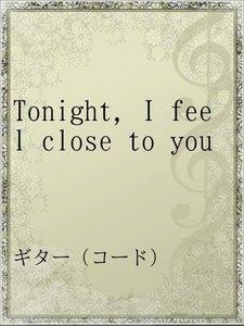 Tonight,I feel close to you