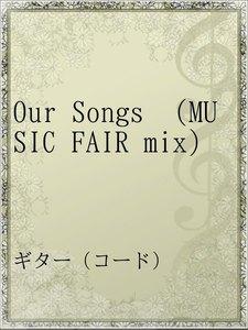 Our Songs (MUSIC FAIR mix)
