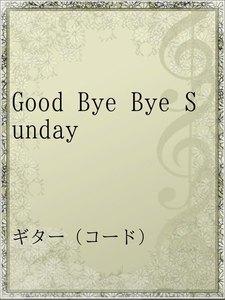 Good Bye Bye Sunday