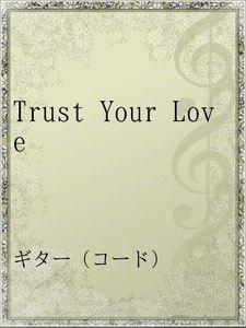 Trust Your Love