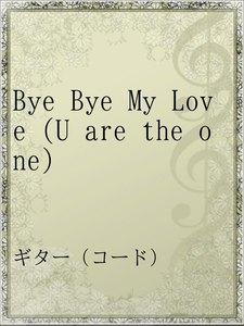 Bye Bye My Love (U are the one)