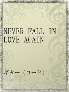 NEVER FALL IN LOVE AGAIN