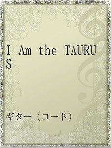 I Am the TAURUS
