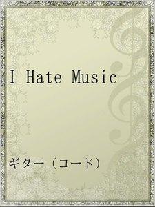 I Hate Music