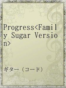 Progress<Family Sugar Version>