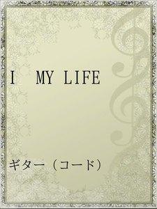 I MY LIFE