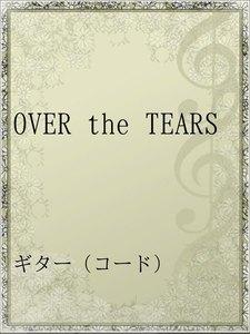 OVER the TEARS