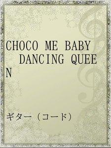 CHOCO ME BABY DANCING QUEEN