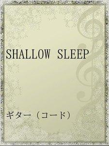SHALLOW SLEEP