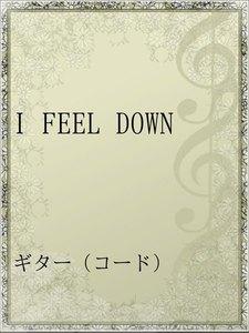 I FEEL DOWN