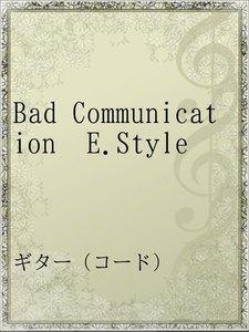 Bad Communication E.Style