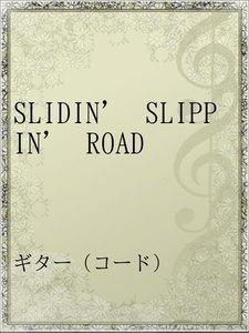 SLIDIN' SLIPPIN' ROAD