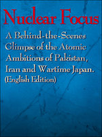 Nuclear Focus: A Behind-the-Scenes Glimpse of the Atomic Ambitions of Pakistan, Iran and Wartime Japan(Mainichi Shimbun)