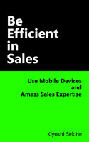 Be Efficient in Sales: Use Mobile Devices and Amass Sales Expertise