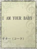 I AM YOUR BABY
