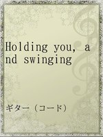 Holding you,and swinging
