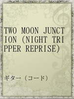TWO MOON JUNCTION(NIGHT TRIPPER REPRISE)