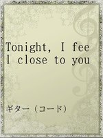 Tonight,I feel close to you