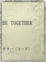 BE TOGETHER