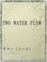 TWO WATER FLOW