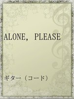 ALONE,PLEASE