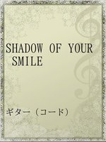 SHADOW OF YOUR SMILE