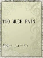 TOO MUCH PAIN
