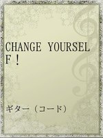 CHANGE YOURSELF!