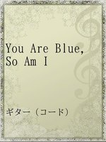 You Are Blue,So Am I