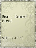 Dear,Summer Friend