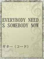 EVERYBODY NEEDS SOMEBODY NOW